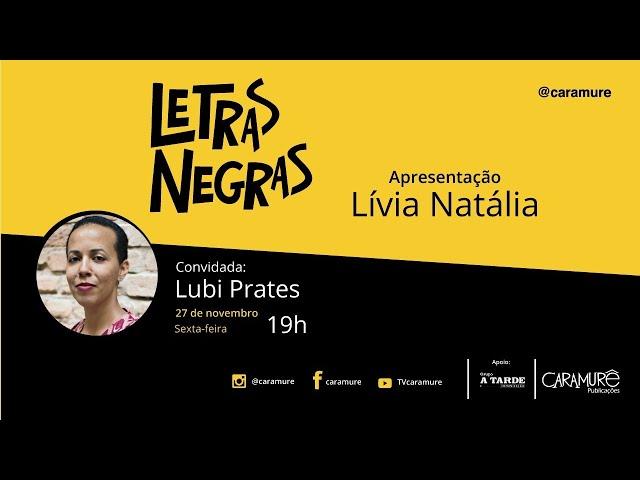 Letras Negras: Lívia Natália entrevista Lubi Prates, poeta, tradutora, editora e curadora literária