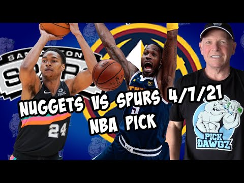 San Antonio Spurs vs Denver Nuggets 4/7/21 Free NBA Pick and Prediction NBA Betting Tips