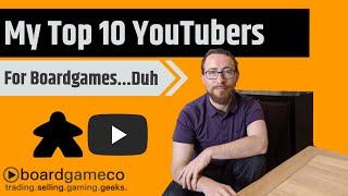 My Top 10 Board Game Youtubers