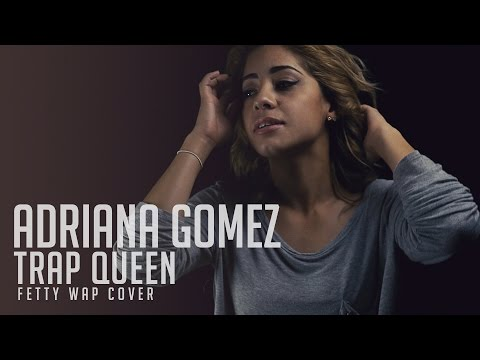 Trap Queen - Fetty Wap (RNB Cover by Adriana Gomez)