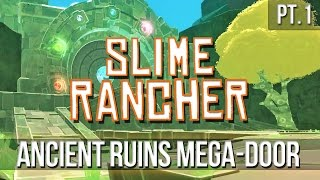 SLIME RANCHER - Ancient Ruins Mega-Door! [Pt.1]