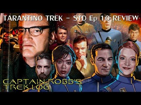 Captain Robb's Trek Log Episode 7-Tarantino Trek, Discovery Ep 10 Review
