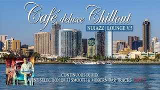 Café Deluxe Chill Out Nu Jazz | Lounge Vol.5 (Smooth & Modern Bar Tracks) Mix Tape P.2