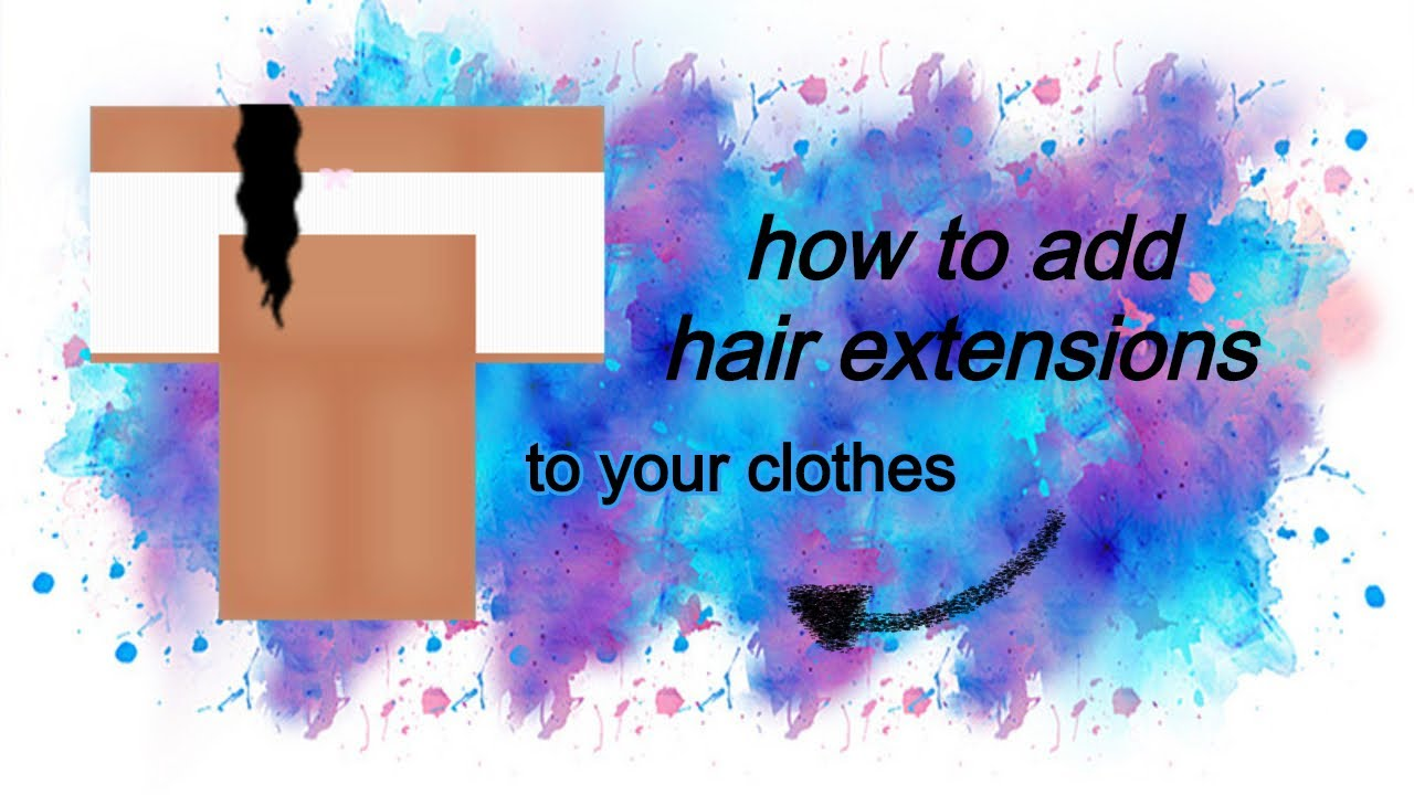 How To Add Hair Extensions To Clothing On Roblox Youtube