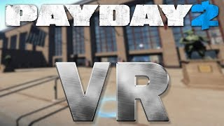 Payday 2 VR First World Bank solo stealth Virtual Reality