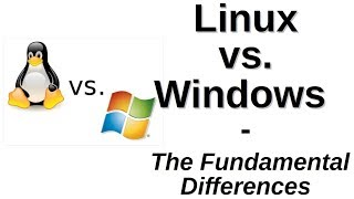 Linux vs. Windows | The Fundamental Differences