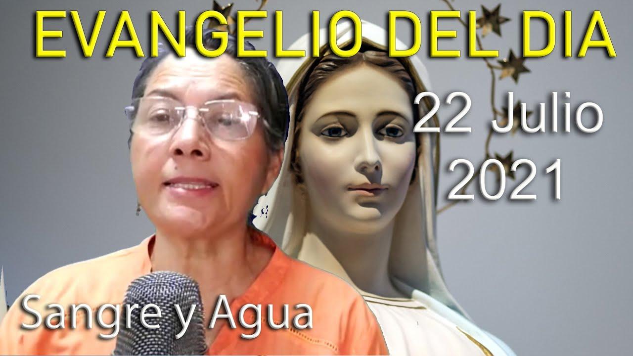 Evangelio Del Dia de Hoy - Jueves 22 Julio 2021- Sangre y Agua