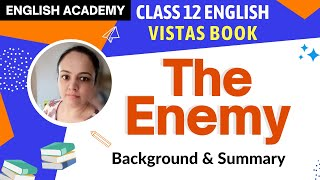 "CBSE NCERT Class 12 English Lesson Vistas ""The Enemy"" - Background and Summary"