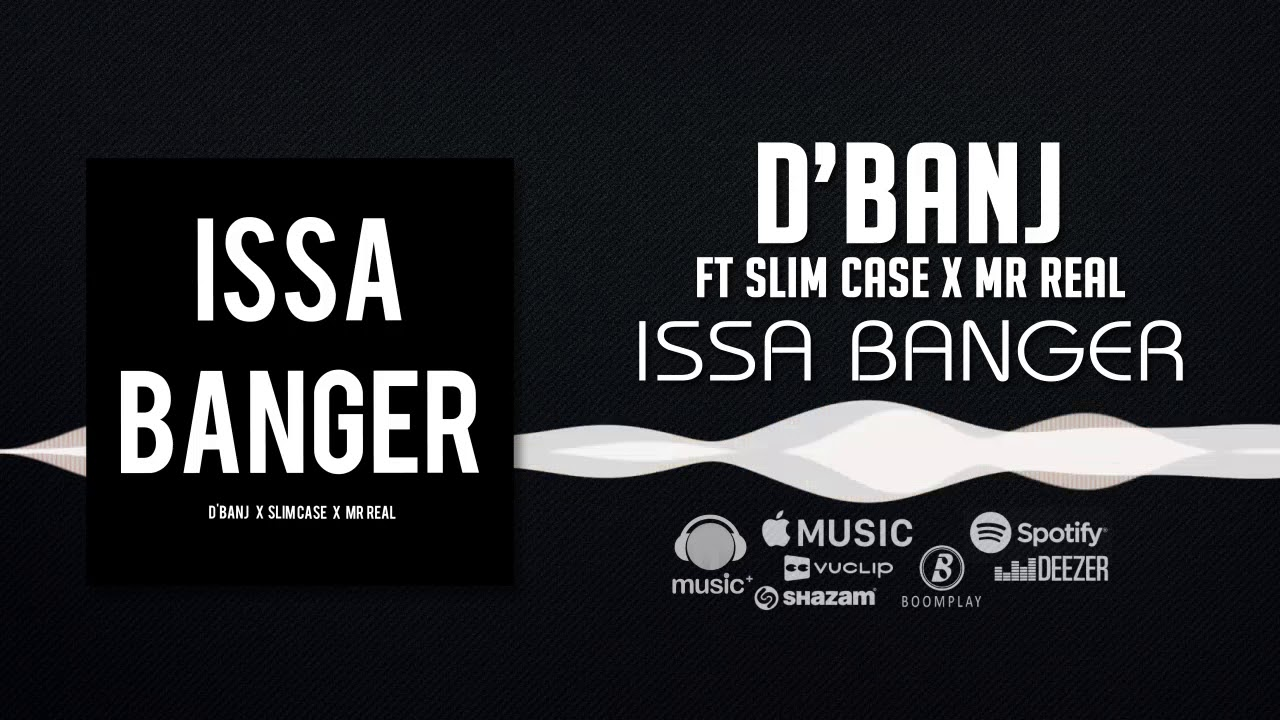 d-banj-issa-banger-official-audio-ft-slimcase-mr-real-dbanjvevo