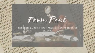 From Paul: Thoughts on the Church from One of Its Greatest Leaders - Part 3
