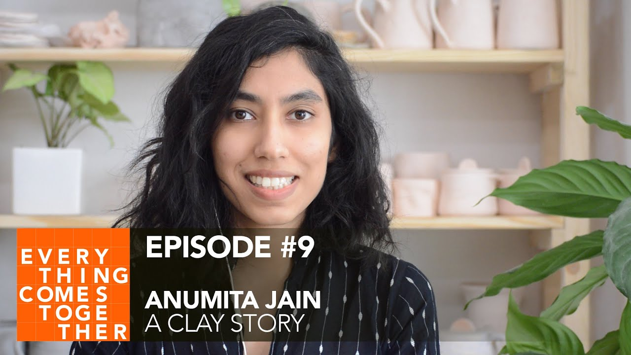 Ep #9 Anumita Jain (A Clay Story) - Everything Comes Together Podcast
