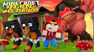 Minecraft WHOS YOUR DADDY?? - KING KONG KILLS ALL THE BABIES - Donut the Dog Minecraft Roleplay