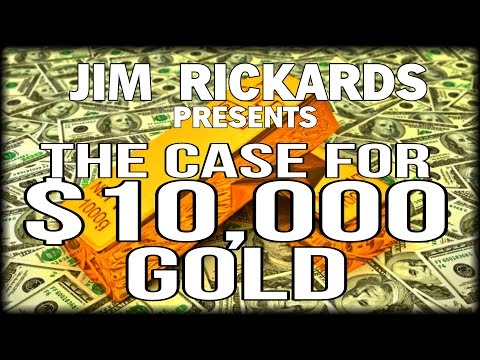 WHAT!? GOLD AT $10,000 PER OUNCE? CIA ADVISOR JIM RICKARDS MAKES THE CASE