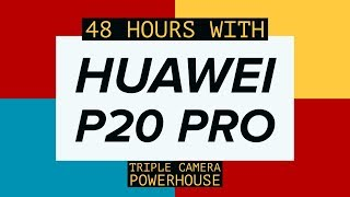 48 hours with Huawei P20 Pro