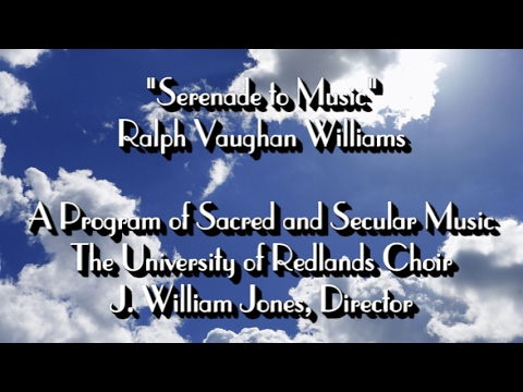 "The University of Redlands Choir & Ensemble - ""Serenade to Music"" - Ralph Vaughan Williams"