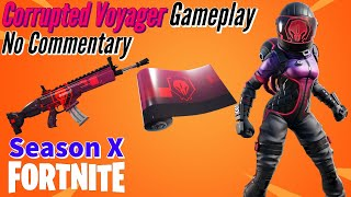 Corrupted Voyager Skin Gameplay!! || Fortnite: BR - (Season X) - No Commentary