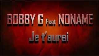 BOBBY G Ft NONAME -  Je t'aurai