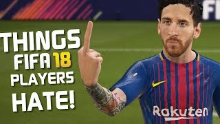 10 THINGS THAT FIFA 18 PLAYERS HATE!