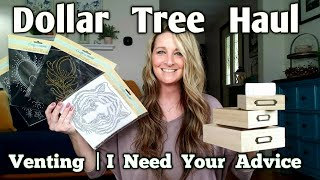 Dollar Tree Haul | Venting & Need Your Advice | DIY Ideas | Lots Of Laughs | May 4