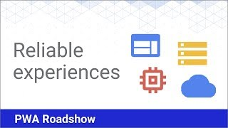 Reliable Experiences - PWA Roadshow