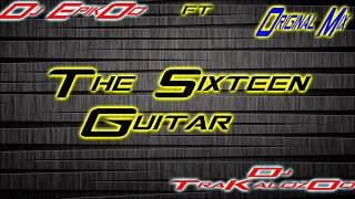 Dj EpikOo Ft Dj TraKalozOo  ( The Sixteen Guitar  Original Rmix 2013 )