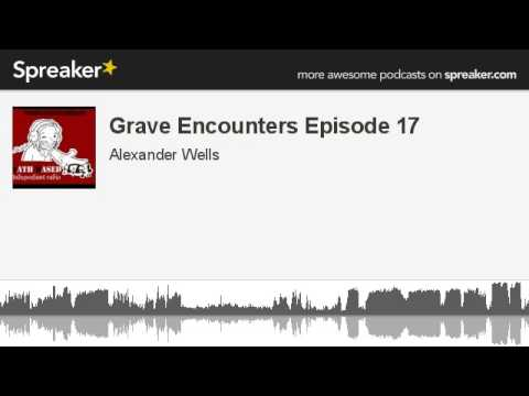 Grave Encounters Episode 17 (made with Spreaker)
