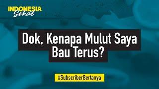 Kenapa Mulut Saya Bau Terus? | Indonesia Sehat