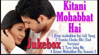 Kitani Mohabbat Hai Jukebox All Song mp3 ft. Arjun Aarohi kitni mohabbat hai serial full Song