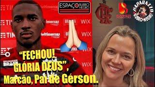 Pai do Jogador Gérson confirma acerto com o Flamengo! Jornalista portuguesa sabe tudo de Jesus!