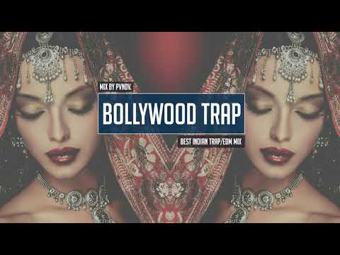 Bollywood Vocal Trap Mix ● Best Indian Trap / Bass / EDM Music & Remixes