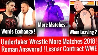 Roman Reigns Answered ! The Undertaker More Matches 2018 ! Brock Lesnar Contract! When Leaving WWE ?