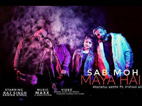 Sab Moh-Maya Hai   Manshu Sethi ft.Irshad Ali   Raj Singh ,Kanika Singh   IGC Media   CN Films.