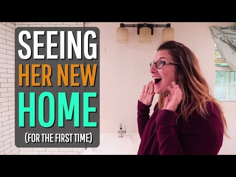 seeing her house FOR THE FIRST TIME