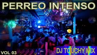 PERREO INTENSO VOL 03 - DJ TOUCHY MIX