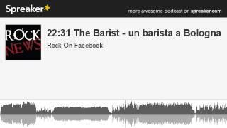 22:31 The Barist - un barista a Bologna (parte 1 di 5, creato con Spreaker)
