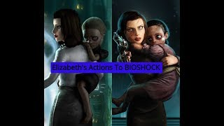 Elizabeth Causing Both [Bioshock] and [Bioshock2]
