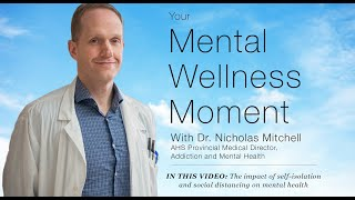 Mental Wellness Moment — The impact of self-isolation and social distancing on mental health