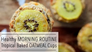 Healthy MORNING ROUTINE- Behind the Scenes - Tropical Baked OATMEAL Cups Recipe