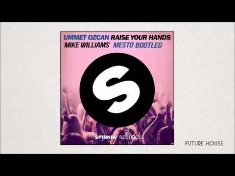 Ummet Ozcan - Raise Your Hands (Mike Williams & Mesto Future Bootleg)