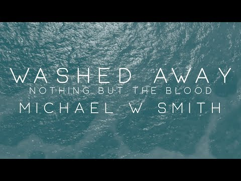 Michael W. Smith - Washed Away / Nothing But The Blood
