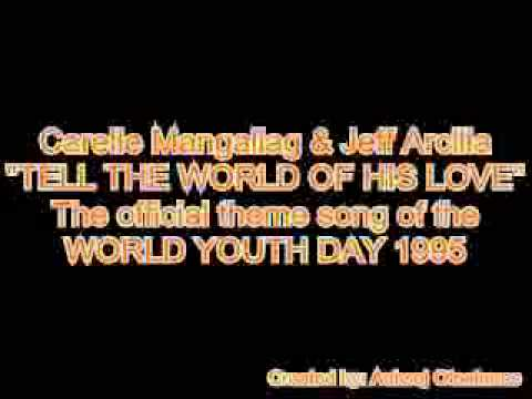 Tell The World Of His Love (World Youth Day 1995 Theme Song - Carelle Mangaliag)