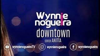Anitta & J Balvin - Downtown (Wynnie Nogueira Cover)