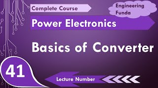 Basics of Converter in Power Electronics by Engineering Funda