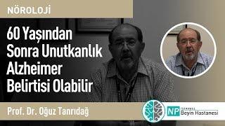 60 Yaşından Sonra Unutkanlık Alzheimer Belirtisi Olabilir - Prof. Dr. Oğuz Tanrıdağ