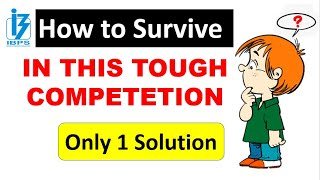How to Survive in this Tough Competition - Only 1 SOLUTION for you