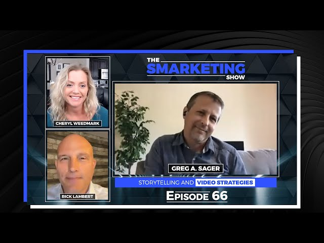 Film maker, Greg A. Sager Speaks to Storytelling and Video Strategies - The Smarketing Show - EP 66
