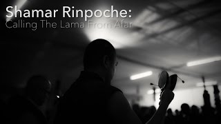 Shamar Rinpoche: Calling The Lama From Afar