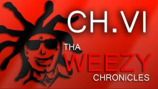 THA WEEZY CHRONiCLES - CH.VI