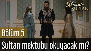 Kalbimin Sultanı 5. Bölüm - Sultan Mektubu Okuyacak mı?