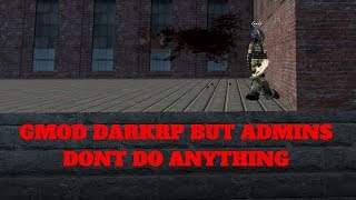 Gmod darkrp, but admins dont do anything | Gmod darkrp trolling and funny moments